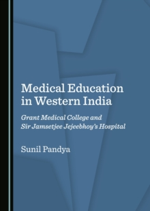 None Medical Education in Western India : Grant Medical College and Sir Jamsetjee Jejeebhoy's Hospital, PDF eBook