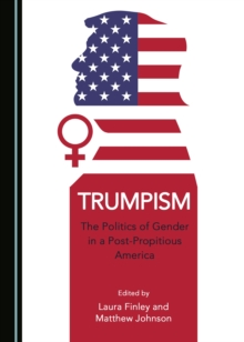 None Trumpism : The Politics of Gender in a Post-Propitious America, PDF eBook