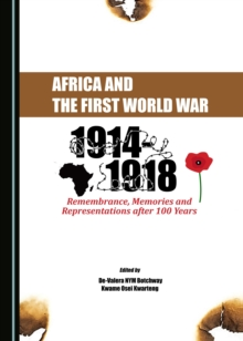 None Africa and the First World War : Remembrance, Memories and Representations after 100 Years, PDF eBook