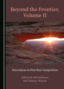 None Beyond the Frontier, Volume II : Innovations in First-Year Composition, PDF eBook