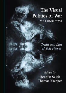 The Visual Politics of War Volume Two : Truth and Lies of Soft Power, PDF eBook