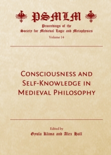 None Consciousness and Self-Knowledge in Medieval Philosophy : Proceedings of the Society for Medieval Logic and Metaphysics Volume 14, PDF eBook
