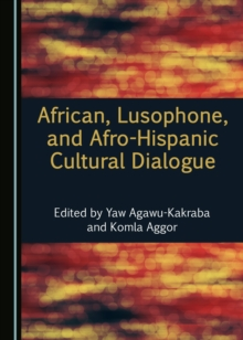 None African, Lusophone, and Afro-Hispanic Cultural Dialogue, PDF eBook