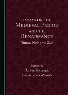 None Essays on the Medieval Period and the Renaissance : Things New and Old, PDF eBook
