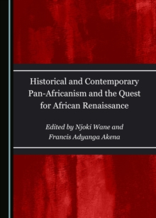 None Historical and Contemporary Pan-Africanism and the Quest for African Renaissance, PDF eBook