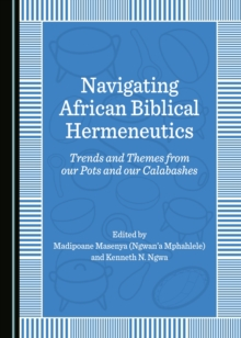 None Navigating African Biblical Hermeneutics : Trends and Themes from our Pots and our Calabashes, PDF eBook
