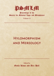 None Hylomorphism and Mereology : Proceedings of the Society for Medieval Logic and Metaphysics Volume 15, PDF eBook