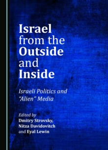 "None Israel from the Outside and Inside : Israeli Politics and ""Alien"" Media, PDF eBook"
