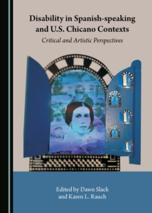 None Disability in Spanish-speaking and U.S. Chicano Contexts : Critical and Artistic Perspectives, PDF eBook