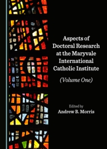 None Aspects of Doctoral Research at the Maryvale International Catholic Institute (Volume One), PDF eBook