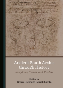 None Ancient South Arabia through History : Kingdoms, Tribes, and Traders, PDF eBook
