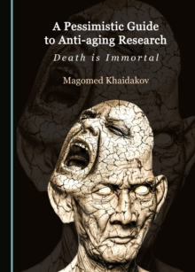 A Pessimistic Guide to Anti-aging Research : Death is Immortal, PDF eBook