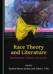 None Race Theory and Literature : Dissemination, Criticism, Intersections, PDF eBook
