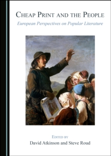 None Cheap Print and the People : European Perspectives on Popular Literature, PDF eBook