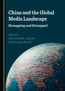 None China and the Global Media Landscape : Remapping and Remapped, PDF eBook