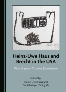 None Heinz-Uwe Haus and Brecht in the USA : Directing and Training Experiences, PDF eBook