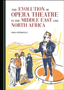 The Evolution of Opera Theatre in the Middle East and North Africa, PDF eBook