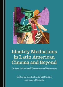 None Identity Mediations in Latin American Cinema and Beyond : Culture, Music and Transnational Discourses, PDF eBook