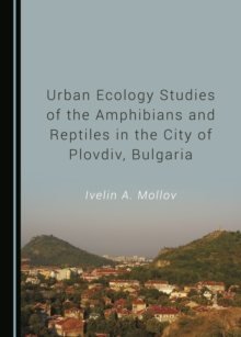 None Urban Ecology Studies of the Amphibians and Reptiles in the City of Plovdiv, Bulgaria, PDF eBook