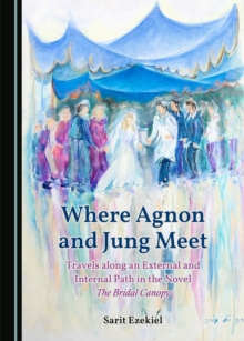 None Where Agnon and Jung Meet : Travels along an External and Internal Path in the Novel The Bridal Canopy, PDF eBook