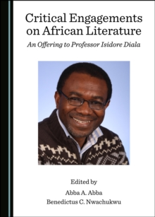 None Critical Engagements on African Literature : An Offering to Professor Isidore Diala, PDF eBook