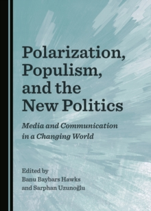 None Polarization, Populism, and the New Politics : Media and Communication in a Changing World, PDF eBook