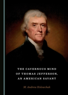 The Cavernous Mind of Thomas Jefferson, an American Savant, PDF eBook