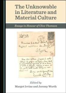 The Unknowable in Literature and Material Culture : Essays in Honour of Clive Thomson, PDF eBook