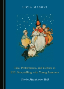 None Tale, Performance, and Culture in EFL Storytelling with Young Learners : Stories Meant to be Told, PDF eBook