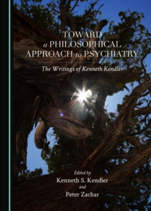 None Toward a Philosophical Approach to Psychiatry : The Writings of Kenneth Kendler, PDF eBook