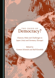 The Crisis of Democracy? Chances, Risks and Challenges in Japan (Asia) and Germany (Europe), PDF eBook