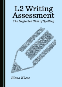 None L2 Writing Assessment : The Neglected Skill of Spelling, PDF eBook
