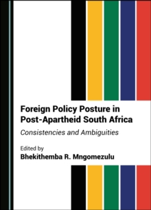 None Foreign Policy Posture in Post-Apartheid South Africa : Consistencies and Ambiguities, PDF eBook