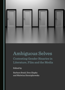 None Ambiguous Selves : Contesting Gender Binaries in Literature, Film and the Media, PDF eBook