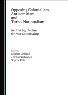 None Opposing Colonialism, Antisemitism, and Turbo-Nationalism : Rethinking the Past for New Conviviality, PDF eBook