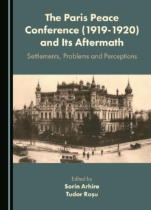The Paris Peace Conference (1919-1920) and Its Aftermath : Settlements, Problems and Perceptions, PDF eBook