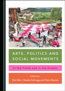 None Arts, Politics and Social Movements : In the Fields and in the Streets, PDF eBook