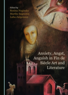 None Anxiety, Angst, Anguish in Fin de Siecle Art and Literature, PDF eBook