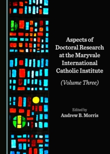 None Aspects of Doctoral Research at the Maryvale International Catholic Institute (Volume Three), PDF eBook