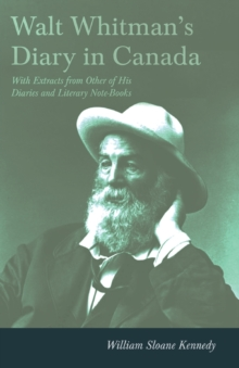 Walt Whitman's Diary in Canada - With Extracts from Other of His Diaries and Literary Note-Books, EPUB eBook
