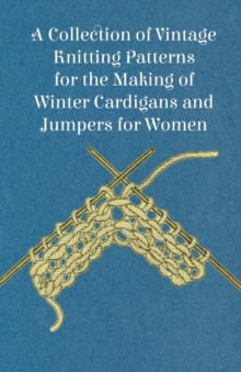 A Collection of Vintage Knitting Patterns for the Making of Winter Cardigans and Jumpers for Women, EPUB eBook