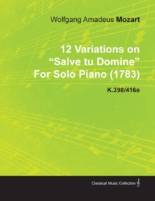 12 Variations on Salve Tu Domine by Wolfgang Amadeus Mozart for Solo Piano (1783) K.398/416e, EPUB eBook