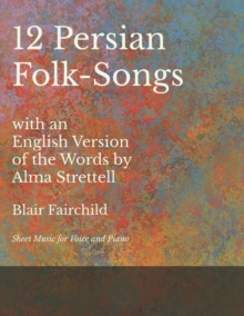 12 Persian Folk-Songs with an English Version of the Words by Alma Strettell - Sheet Music for Voice and Piano, EPUB eBook
