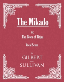The Mikado; or, The Town of Titipu (Vocal Score), EPUB eBook