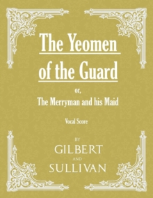 The Yeomen of the Guard; or The Merryman and his Maid (Vocal Score), EPUB eBook