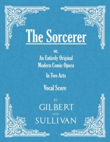 The Sorcerer - An Entirely Original Modern Comic Opera - In Two Acts (Vocal Score), EPUB eBook