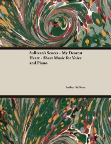 Sullivan's Scores - My Dearest Heart - Sheet Music for Voice and Piano, EPUB eBook