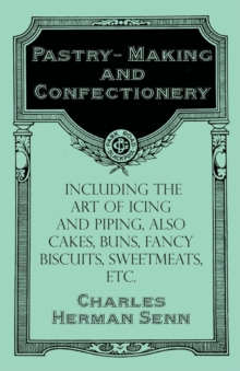 Pastry-Making and Confectionery - Including the Art of Icing and Piping, also Cakes, Buns, Fancy Biscuits, Sweetmeats, etc., EPUB eBook