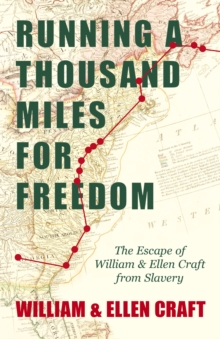 Running a Thousand Miles for Freedom - The Escape of William and Ellen Craft from Slavery : With an Introductory Chapter by Frederick Douglass, EPUB eBook