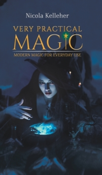 Very Practical Magic : Modern Magic for Everyday Use, Hardback Book
